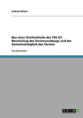 Bau Einer Dreifachhalle Des Tsv Xy. Beurteilung Des Vorsteuerabzugs Und Der Gemeinnutzigkeit Des Vereins (Paperback)