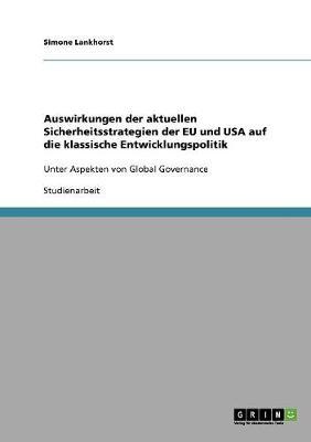 Auswirkungen Der Aktuellen Sicherheitsstrategien Der Eu Und USA Auf Die Klassische Entwicklungspolitik (Paperback)
