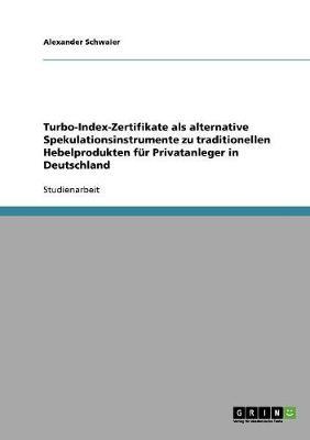 Turbo-Index-Zertifikate ALS Alternative Spekulationsinstrumente Zu Traditionellen Hebelprodukten F r Privatanleger in Deutschland (Paperback)