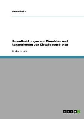 Umweltwirkungen Von Kiesabbau Und Renaturierung Von Kiesabbaugebieten (Paperback)
