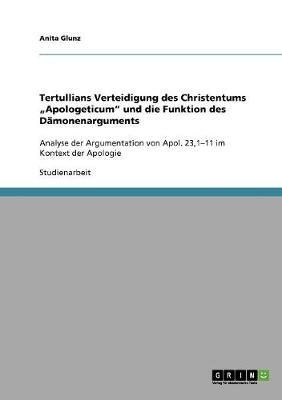 """Tertullians Verteidigung Des Christentums """"apologeticum"""" Und Die Funktion Des Damonenarguments (Paperback)"""