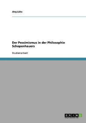 Der Pessimismus in Der Philosophie Schopenhauers (Paperback)