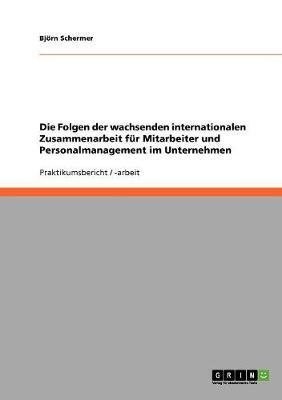 Die Folgen Der Wachsenden Internationalen Zusammenarbeit Fur Mitarbeiter Und Personalmanagement Im Unternehmen (Paperback)
