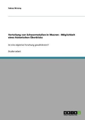 Verteilung Von Schwermetallen in Mooren - Moeglichkeit Eines Historischen UEberblicks (Paperback)