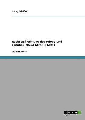 Recht Auf Achtung Des Privat- Und Familienlebens (Art. 8 Emrk) (Paperback)