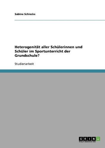 Heterogenit t Aller Sch lerinnen Und Sch ler Im Sportunterricht Der Grundschule? (Paperback)