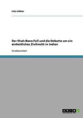 Der Shah-Bano-Fall Und Die Debatte Um Ein Einheitliches Zivilrecht in Indien (Paperback)