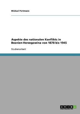 Aspekte Des Nationalen Konflikts in Bosnien-Herzegowina Von 1878 Bis 1945 (Paperback)