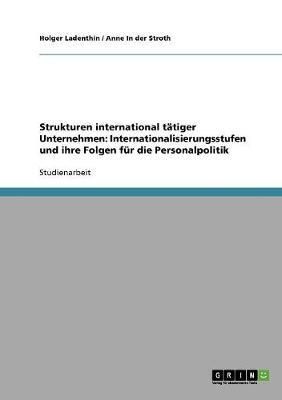 Strukturen International Tatiger Unternehmen: Internationalisierungsstufen Und Ihre Folgen Fur Die Personalpolitik (Paperback)