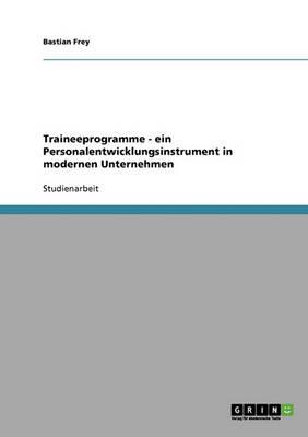 Traineeprogramme. Ein Personalentwicklungsinstrument in Modernen Unternehmen (Paperback)