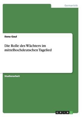Die Rolle Des Wachters Im Mittelhochdeutschen Tagelied (Paperback)