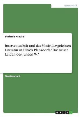 Intertextualit t Und Das Motiv Der Gelebten Literatur in Ulrich Plenzdorfs Die Neuen Leiden Des Jungen W. (Paperback)