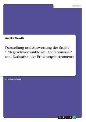 """Darstellung Und Auswertung Der Studie """"Pflegeschwerpunkte Im Operationssaal"""" Und Evaluation Der Erhebungsinstrumente (Paperback)"""
