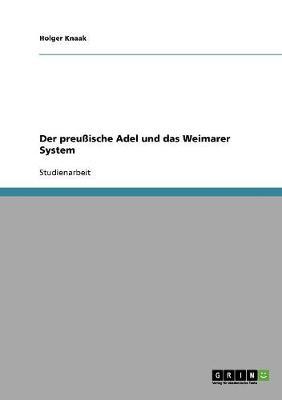 Der Preuische Adel Und Das Weimarer System (Paperback)