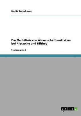 Das Verhaltnis Von Wissenschaft Und Leben Bei Nietzsche Und Dilthey (Paperback)