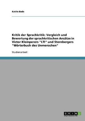 Kritik Der Sprachkritik. Die Sprachkritischen Ansatze in Victor Klemperers Lti Und Sternbergers Worterbuch Des Unmenschen (Paperback)
