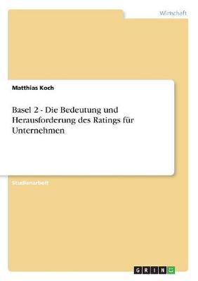 Basel 2 - Die Bedeutung Und Herausforderung Des Ratings F r Unternehmen (Paperback)