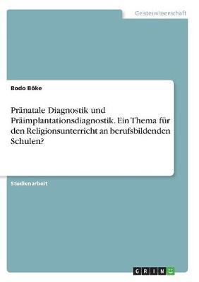 Pranatale Diagnostik Und Praimplantationsdiagnostik. Ein Thema Fur Den Religionsunterricht an Berufsbildenden Schulen? (Paperback)