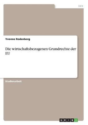 Die Wirtschaftsbezogenen Grundrechte Der Eu (Paperback)