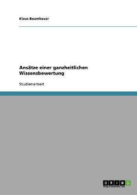 Ansatze Einer Ganzheitlichen Wissensbewertung (Paperback)