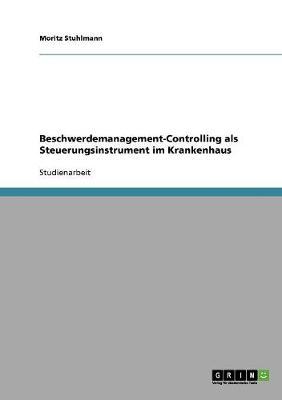 Beschwerdemanagement-Controlling ALS Steuerungsinstrument Im Krankenhaus (Paperback)