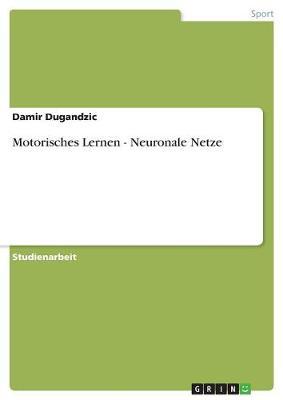Motorisches Lernen - Neuronale Netze (Paperback)