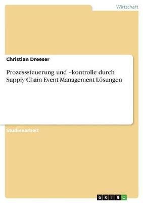 Prozesssteuerung Und -Kontrolle Durch Supply Chain Event Management Losungen (Paperback)