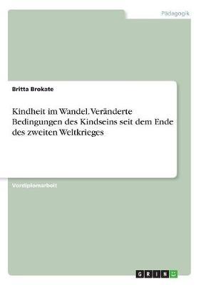 Kindheit Im Wandel. Veranderte Bedingungen Des Kindseins Seit Dem Ende Des Zweiten Weltkrieges (Paperback)