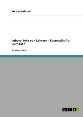Lebenslaufe Von Lehrern - Zwangslaufig Burnout? (Paperback)