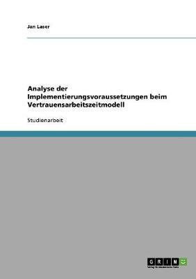 Analyse Der Implementierungsvoraussetzungen Beim Vertrauensarbeitszeitmodell (Paperback)