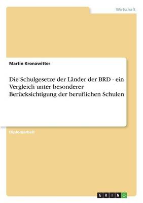 Die Schulgesetze Der Lander Der Brd - Ein Vergleich Unter Besonderer Berucksichtigung Der Beruflichen Schulen (Paperback)