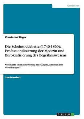 Die Scheintoddebatte (1740-1860): Professionalisierung Der Medizin Und Burokratisierung Des Begrabniswesens (Paperback)