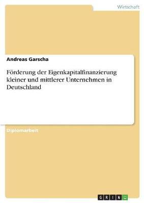 Forderung Der Eigenkapitalfinanzierung Kleiner Und Mittlerer Unternehmen in Deutschland (Paperback)