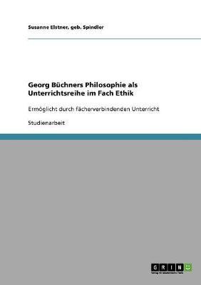 Georg Buchners Philosophie ALS Unterrichtsreihe Im Fach Ethik (Paperback)