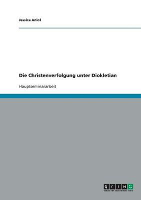 Die Christenverfolgung Unter Diokletian (Paperback)