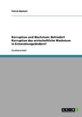 Korruption Und Wachstum: Behindert Korruption Das Wirtschaftliche Wachstum in Entwicklungslandern? (Paperback)
