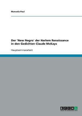 Der 'New Negro' Der Harlem Renaissance in Den Gedichten Claude McKays (Paperback)