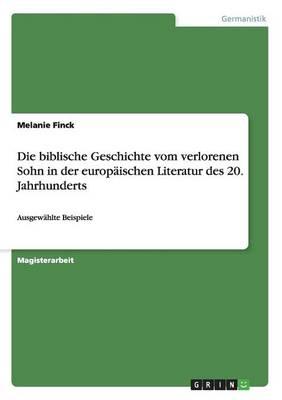 Die Biblische Geschichte Vom Verlorenen Sohn in Der Europaischen Literatur Des 20. Jahrhunderts (Paperback)