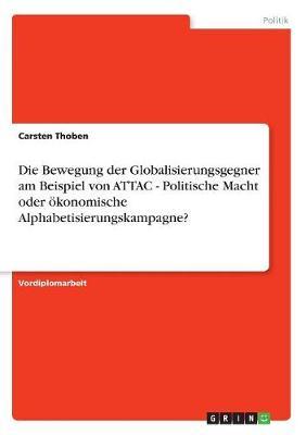 Die Bewegung Der Globalisierungsgegner Am Beispiel Von Attac - Politische Macht Oder Okonomische Alphabetisierungskampagne? (Paperback)