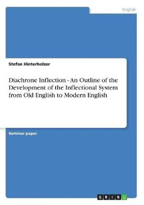 Diachrone Inflection - An Outline of the Development of the Inflectional System from Old English to Modern English (Paperback)