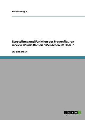 Darstellung Und Funktion Der Frauenfiguren in Vicki Baums Roman Menschen Im Hotel (Paperback)