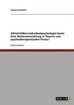 Alfred Adlers Individualpsychologie Heute. Eine Weiterentwicklung in Theorie Und Psychotherapeutischer Praxis? (Paperback)