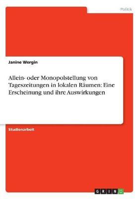 Allein- Oder Monopolstellung Von Tageszeitungen in Lokalen Raumen: Eine Erscheinung Und Ihre Auswirkungen (Paperback)