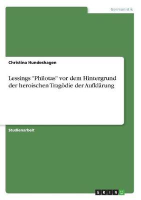 """Lessings """"Philotas"""" VOR Dem Hintergrund Der Heroischen Tragodie Der Aufklarung (Paperback)"""