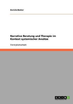 Narrative Beratung Und Therapie Im Kontext Systemischer Ansatze (Paperback)