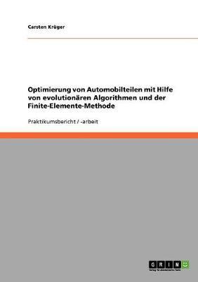 Optimierung Von Automobilteilen Mit Hilfe Von Evolutionaren Algorithmen Und Der Finite-Elemente-Methode (Paperback)