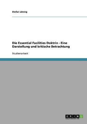 Die Essential Facilities Doktrin - Eine Darstellung Und Kritische Betrachtung (Paperback)