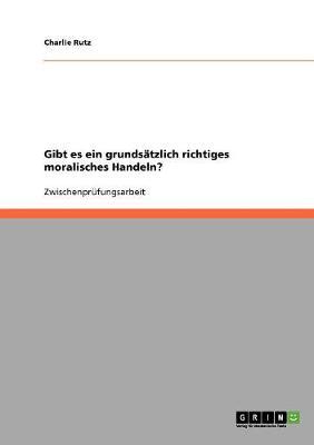 Gibt Es Ein Grundsatzlich Richtiges Moralisches Handeln? (Paperback)