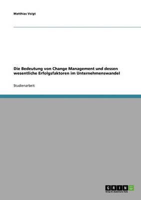 Change Management. Bedeutung Und Wesentliche Erfolgsfaktoren Im Unternehmenswandel (Paperback)