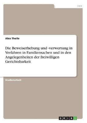 Die Beweiserhebung Und -Verwertung in Verfahren in Familiensachen Und in Den Angelegenheiten Der Freiwilligen Gerichtsbarkeit (Paperback)